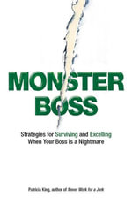 Monster Boss : Strategies for Surviving and Excelling When Your Boss is a Nightmare - Patricia King