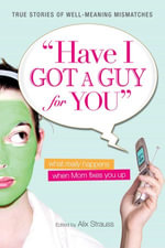 Have I Got a Guy for You : What Really Happens When Mom Fixes You Up - Alix Strauss