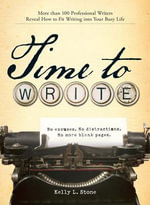 Time to Write : Professional writers reveal how to fit writing into your busy life - Kelly L Stone