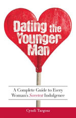 Dating the Younger Man : Guide to Every Woman's Sweetest Indulgence - Cyndi Targosz