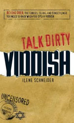 Talk Dirty Yiddish : Beyond Drek: The curses, slang, and street lingo you need to know when you speak Yiddish - Ilene Schneider