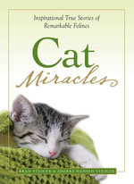 Cat Miracles : Inspirational True Stories of Remarkable Felines - Brad Steiger