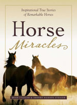 Horse Miracles : Inspirational True Stories of Remarkable Horses - Brad Steiger