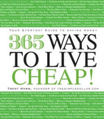 365 Ways to Live Cheap : Your Everyday Guide to Saving Money - Trent Hamm