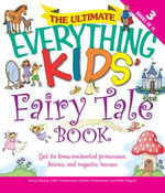 The Ultimate Everything Kids' Fairy Tale Book : Get to know enchanted princesses, fairies, and majestic horses - Charles Timmerman