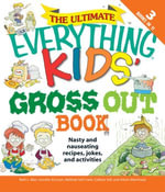 The Ultimate Everything Kids' Gross Out Book : Nasty and nauseating recipes, jokes and activitites - Beth L. Blair