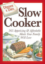 Dinner a Day Slow Cooker : 365 Appetizing and Affordable Meals Your Family Will Love - Margaret Kaeter