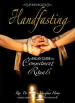 Passages Handfasting : A Pagan Guide to Commitment Rituals - Rev.Dr. Kendra Vaughan Hovey