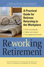 Reworking Retirement : A Practical Guide for Seniors Returning to Work - Allyn I. Freeman