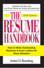 The Resume Handbook : How to Write Outstanding Resumes and Cover Letters for Every Situation - Arthur D. Rosenberg