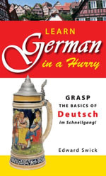 Learn German in a Hurry : Grasp the Basics of German Schnell! - Edward Swick