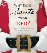 Why Does Santa Wear Red? : ...and 100 Other Christmas Curiousities Unwrapped! - Meera Lester