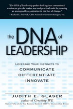 The DNA of Leadership : Leverage Your Instincts To: Communicate--Differentiate--Innovate - Judith E. Glaser