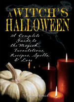 Witch's Halloween : A Complete Guide to the Magick, Incantations, Recipes, Spells, and Lore - Gerina Dunwich