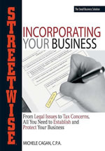 Streetwise Incorporating Your Business : From Legal Issues to Tax Concerns, All You Need to Establish and Protect Your Business - Michele Cagan