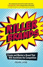 Killer Brands : Create and Market a Brand That Will Annihilate the Competition - Frank Lane