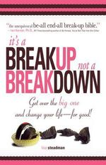 It's A Breakup Not A Breakdown : Get over the big one and change your life - for good! - Lisa Steadman