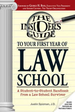 Insider's Guide To Your First Year Of Law School : A Student-to-Student Handbook from a Law School Survivor - Justin Spizman