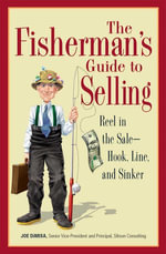 The Fisherman's Guide to Selling : Reel in the Sale - Hook, Line, and Sinker - Joe Dimisa