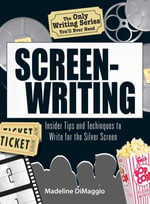 The Only Writing Series You'll Ever Need   Screenwriting : Insider Tips and Techniques to Write for the Silver Screen! - Madeline Dimaggio