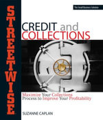 Streetwise Credit And Collections : Maximize Your Collections Process to Improve Your Profitability - Suzanne Caplan