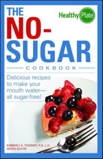 The No-Sugar Cookbook : Delicious Recipes to Make Your Mouth Water...all Sugar Free! - Kimberly A. Tessmer