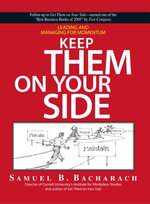 Keep Them On Your Side : Leading And Managing for Momentum - Samuel B. Bacharach