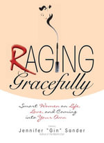 Raging Gracefully : Smart Women on Life, Love, And Coming into Your Own - Jennifer Sander