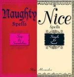 Naughty Spells/Nice Spells : Sexy and Scandalous/Simple and Sweet - Skye Alexander