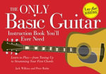 The Only Basic Guitar Instruction Book You'll Ever Need : Learn to Play--from Tuning Up to Strumming Your First Chords - Jack Wilkins