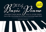 The Only Basic Piano Instruction Book You'll Ever Need : Learn to Play--from Reading Your First Notes to Constructing Complex Cords - Brooke Halpin