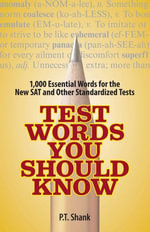 Test Words You Should Know : 1,000 Essential Words for the New SAT and Other Standardized Texts - P. T. Shank