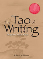The Tao Of Writing : Imagine. Create. Flow. - Ralph L. Wahlstrom