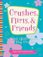 Crushes, Flirts, And Friends : A Real Girl's Guide to Boy Smarts - Erika V. Shearin Karres
