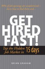 Get Hired Fast! : Tap The Hidden Job Market In 15 Days - Brian Graham