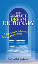 Complete Dream Dictionary : A Bedside Guide to Knowing What Your Dreams Mean - Trish MacGregor