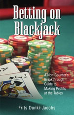 Betting on Blackjack : A Non-Counter's Breakthrough Guide to Making Profits at the Tables - Frits Dunki-Jacobs