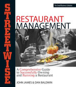 Streetwise Restaurant Management : A Comprehensive Guide to Successfully Owning and Running a Restaurant - John James