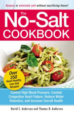 The No-Salt Cookbook : Reduce or Eliminate Salt Without Sacrificing Flavor - David C. Anderson