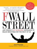 F Wall Street : Joe Ponzio's No-Nonsense Approach to Value Investing For the Rest of Us - Joel Ponzio