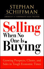 Selling When No One is Buying : Growing Prospects, Clients, and Sales in Tough Economic Times - Stephan Schiffman