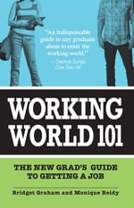 Working World 101 : The New Grad's Guide to Getting a Job - Bridget Graham