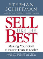 Sell Like the Best : Meeting Your Goal Is Easier Than It Looks! - Stephan Schiffman