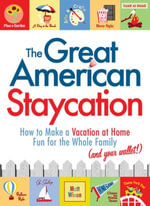 The Great American Staycation : How to Make a Vacation at Home Fun for the Whole Family (and Your Wallet!) - Matt Wixon
