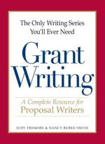 The Only Writing Series You'll Ever Need - Grant Writing : A Complete Resource for Proposal Writers - Judy Tremore