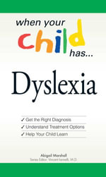 When Your Child Has... Dyslexia : Get the Right Diagnosis, Understand Treatment Options, and Help Your Child Learn - Abigail Marshall