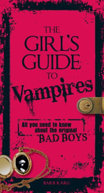 The Girl's Guide to Vampires : All you need to know about the original bad boys - Barb Karg