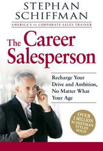 The Career Salesperson : Recharge Your Drive and Ambition, No Matter What Your Age; Over 2 million Schiffman books sold! - Stephan Schiffman