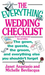 The Everything Wedding Checklist : The Gown, the Guests, the Groom, and Everything Else You Shouldn't Forget - Janet Anastasio