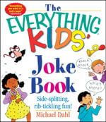 The Everything Kids' Joke Book : Side-Splitting, Rib-Tickling Fun - Michael Dahl